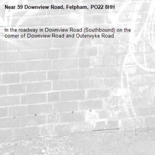In the roadway in Downview Road (Southbound) on the corner of Downview Road and Outerwyke Road-59 Downview Road, Felpham, PO22 8HH