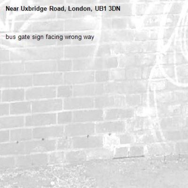bus gate sign facing wrong way-Uxbridge Road, London, UB1 3DN