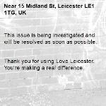 This issue is being investigated and will be resolved as soon as possible.   Thank you for using Love Leicester. You're making a real difference. -15 Midland St, Leicester LE1 1TG, UK