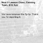 We have removed the fly-tip. Thank you for reporting it.-8 Lawson Close, Canning Town, E16 3LU
