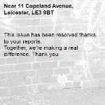 This issue has been resolved thanks to your reports. Together, we're making a real difference. Thank you -11 Copeland Avenue, Leicester, LE3 9BT