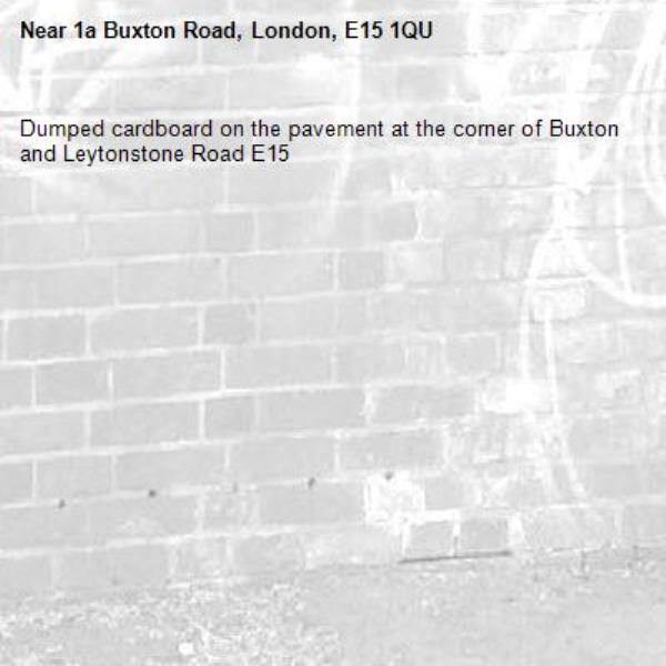 Dumped cardboard on the pavement at the corner of Buxton and Leytonstone Road E15-1a Buxton Road, London, E15 1QU