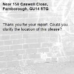 Thank you for your report. Could you clarify the location of this please?-150 Caswell Close, Farnborough, GU14 8TG