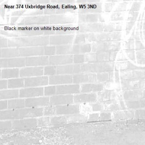 Black marker on white background -374 Uxbridge Road, Ealing, W5 3ND