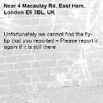 Unfortunately we cannot find the fly-tip that you reported – Please report it again if it is still there-4 Macaulay Rd, East Ham, London E6 3BL, UK
