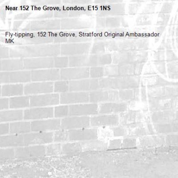 Fly-tipping, 152 The Grove, Stratford Original Ambassador MK-152 The Grove, London, E15 1NS