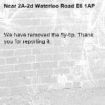 We have removed the fly-tip. Thank you for reporting it.-2A-2d Waterloo Road E6 1AP