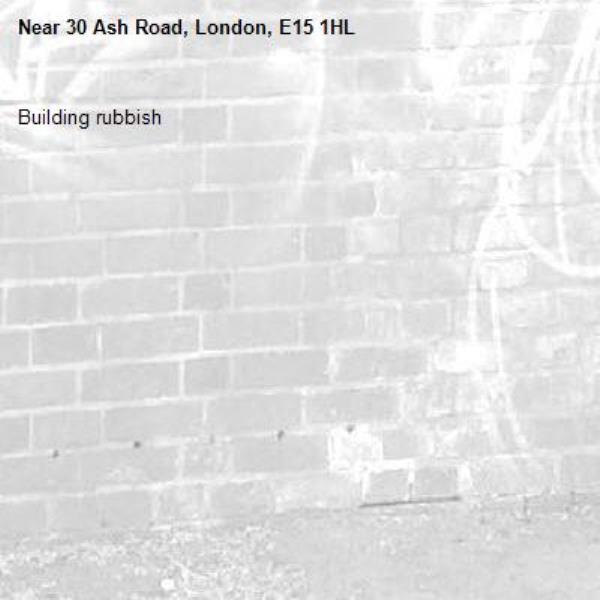 Building rubbish -30 Ash Road, London, E15 1HL
