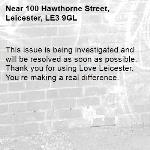 This issue is being investigated and will be resolved as soon as possible. Thank you for using Love Leicester. You're making a real difference.  -100 Hawthorne Street, Leicester, LE3 9GL