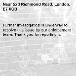 Further investigation is underway to resolve this issue by our enforcement team. Thank you for reporting it.-52d Richmond Road, London, E7 0QB