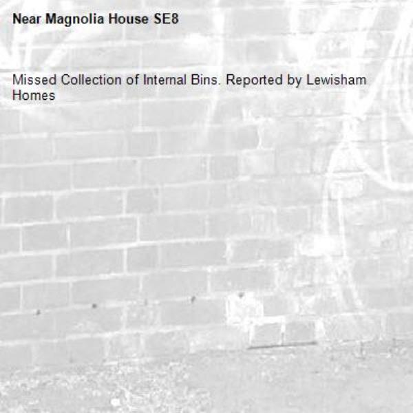Missed Collection of Internal Bins. Reported by Lewisham Homes-Magnolia House SE8