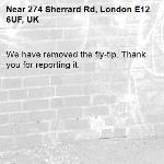 We have removed the fly-tip. Thank you for reporting it.-274 Sherrard Rd, London E12 6UF, UK