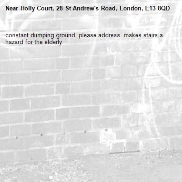 constant dumping ground. please address. makes stairs a hazard for the elderly-Holly Court, 28 St Andrew's Road, London, E13 8QD