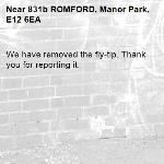 We have removed the fly-tip. Thank you for reporting it.-831b ROMFORD, Manor Park, E12 6EA