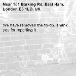 We have removed the fly-tip. Thank you for reporting it.-151 Barking Rd, East Ham, London E6 1LD, UK