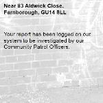 Your report has been logged on our system to be investigated by our Community Patrol Officers.-83 Aldwick Close, Farnborough, GU14 8LL