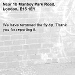 We have removed the fly-tip. Thank you for reporting it.-1b Manbey Park Road, London, E15 1EY