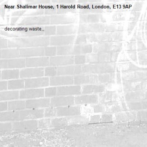 decorating waste,, -Shalimar House, 1 Harold Road, London, E13 9AP