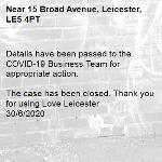 Details have been passed to the COVID-19 Business Team for appropriate action.   The case has been closed. Thank you for using Love Leicester  30/6/2020-15 Broad Avenue, Leicester, LE5 4PT