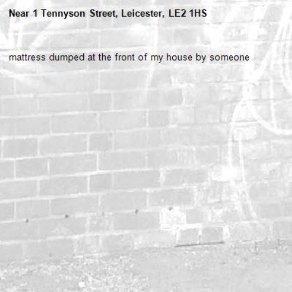 mattress dumped at the front of my house by someone-1 Tennyson Street, Leicester, LE2 1HS