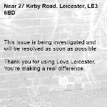 This issue is being investigated and will be resolved as soon as possible  Thank you for using Love Leicester. You're making a real difference. -27 Kirby Road, Leicester, LE3 6BD