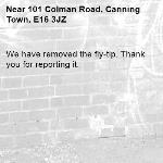 We have removed the fly-tip. Thank you for reporting it.-101 Colman Road, Canning Town, E16 3JZ