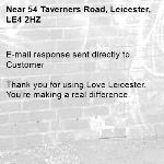 E-mail response sent directly to Customer  Thank you for using Love Leicester. You're making a real difference. -54 Taverners Road, Leicester, LE4 2HZ