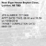 JPB NUMBER: 2271969 APPT DATE/ TIME: 08:00 and 15:59 on 13/09/2019 TARGET COMPLETION DATE: 06/01/20-Elgar House Boyton Close, London, N8 7BD