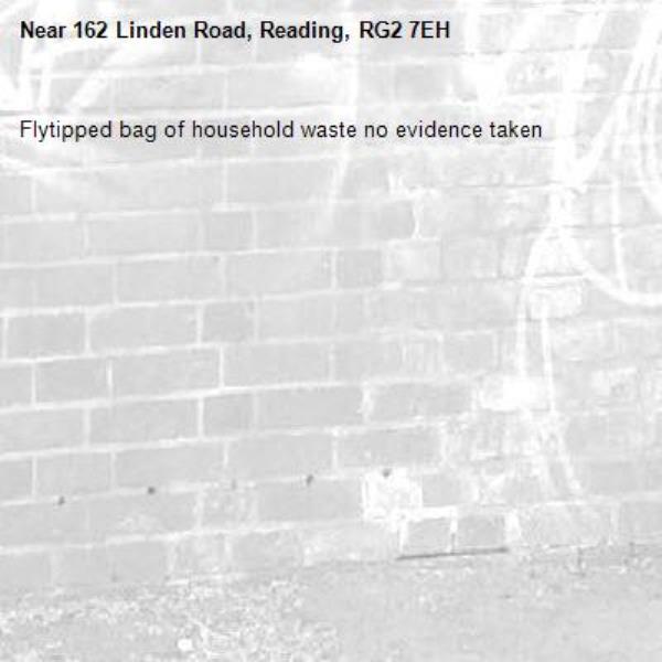 Flytipped bag of household waste no evidence taken -162 Linden Road, Reading, RG2 7EH