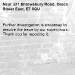Further investigation is underway to resolve the issue by our supervisors. Thank you for reporting it.-321 Shrewsbury Road, Green Street East, E7 8QU