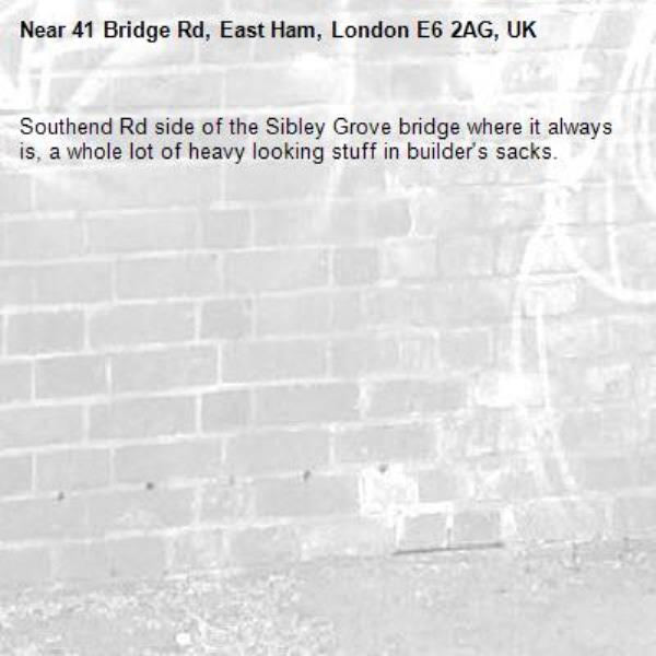 Southend Rd side of the Sibley Grove bridge where it always is, a whole lot of heavy looking stuff in builder's sacks.-41 Bridge Rd, East Ham, London E6 2AG, UK