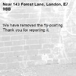 We have removed the fly-posting. Thank you for reporting it.-143 Forest Lane, London, E7 9BB