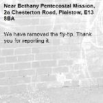 We have removed the fly-tip. Thank you for reporting it.-Bethany Pentecostal Mission, 2a Chesterton Road, Plaistow, E13 8BA
