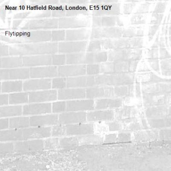 Flytipping -10 Hatfield Road, London, E15 1QY