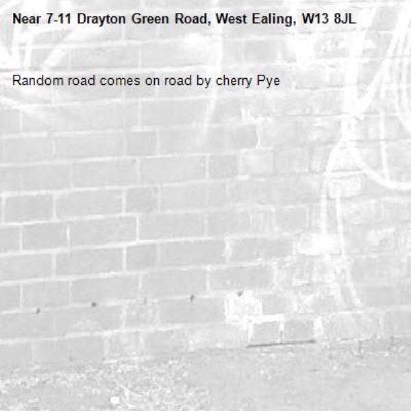 Random road comes on road by cherry Pye -7-11 Drayton Green Road, West Ealing, W13 8JL