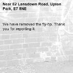 We have removed the fly-tip. Thank you for reporting it.-62 Lansdown Road, Upton Park, E7 8NE