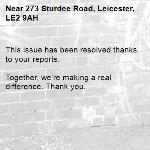 This issue has been resolved thanks to your reports.  Together, we're making a real difference. Thank you. -273 Sturdee Road, Leicester, LE2 9AH