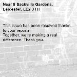 This issue has been resolved thanks to your reports. Together, we're making a real difference. Thank you.  -8 Sackville Gardens, Leicester, LE2 3TH