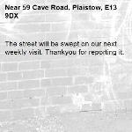 The street will be swept on our next weekly visit. Thankyou for reporting it.-59 Cave Road, Plaistow, E13 9DX
