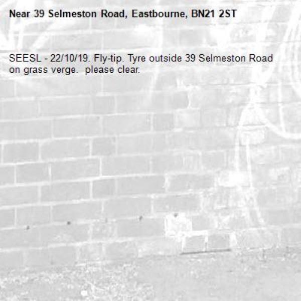 SEESL - 22/10/19. Fly-tip. Tyre outside 39 Selmeston Road on grass verge.  please clear.-39 Selmeston Road, Eastbourne, BN21 2ST