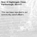 This has been reported to our community patrol officers. -38 Nightingale Close, Farnborough, GU14 9