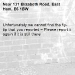 Unfortunately we cannot find the fly-tip that you reported – Please report it again if it is still there-131 Elizabeth Road, East Ham, E6 1BW
