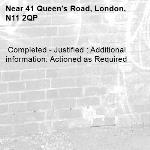 Completed - Justified : Additional information: Actioned as Required -41 Queen's Road, London, N11 2QP