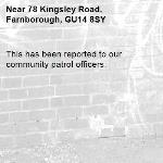 This has been reported to our community patrol officers. -78 Kingsley Road, Farnborough, GU14 8SY