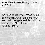 We have passed your report to our Enforcement/Antisocial behaviour team to investigate and deal with or advise. The M3 reference is WK/000444016-109a Rivulet Road, London, N17 7JH
