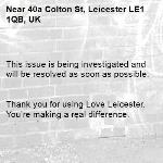 This issue is being investigated and will be resolved as soon as possible.   Thank you for using Love Leicester. You're making a real difference. -40a Colton St, Leicester LE1 1QB, UK
