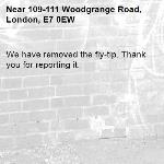 We have removed the fly-tip. Thank you for reporting it.-109-111 Woodgrange Road, London, E7 0EW