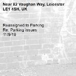 Reassigned to Parking Re: Parking issues 11/9/19-82 Vaughan Way, Leicester LE1 4SH, UK