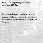 Automated report update, report status set to Completed - Justified Additional information: Actioned as Required -171 Nightingale Lane, London, N8 7AH