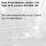 We have removed the fly-tip. Thank you for reporting it.-Nirala Sweets London, 316 High St N, London E12 6SA, UK